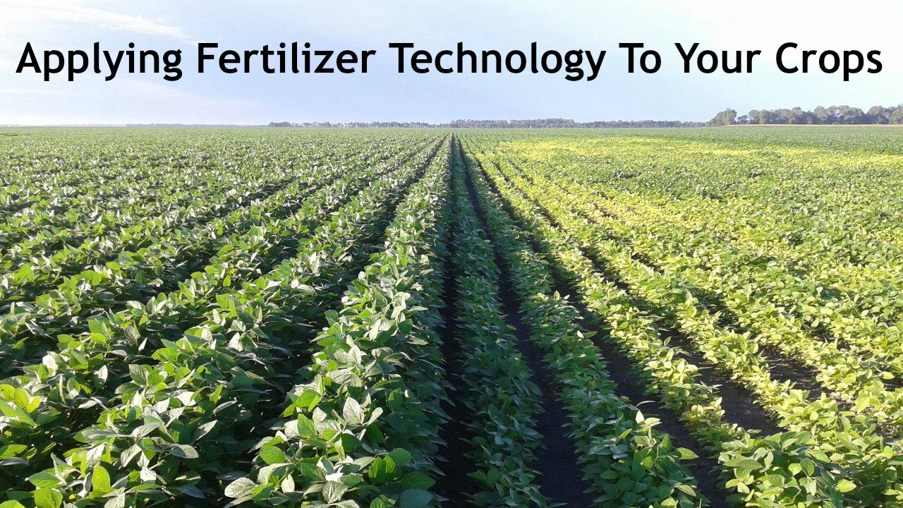 Applying Fertilizer Technology to Your Crops